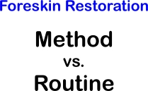 Foreskin restoration: Method vs. Routine - which is more better or faster