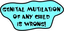 Genital mutilation of any child (boy or girl) is wrong!