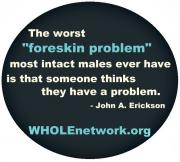 The worst foreskin problem most intact males have is that someone thinks they have a problem.